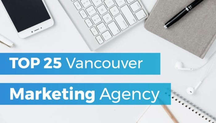 Top 25 Marketing Agencies in Vancouver 2018